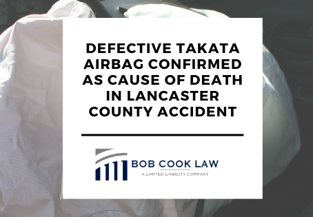 DEFECTIVE TAKATA AIRBAG CONFIRMED AS CAUSE OF DEATH IN LANCASTER COUNTY ACCIDENT