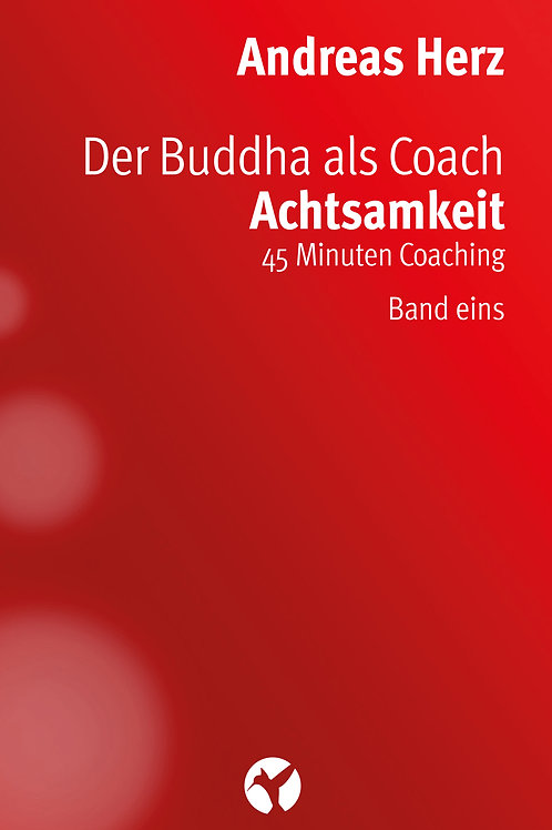 Der Buddha als Coach - ACHTSAMKEIT