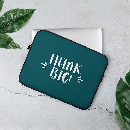 'Think Big!' Laptop Sleeve (2 Size Options)