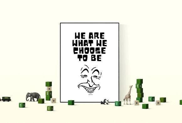 ציטוט מעוצב- להדפסה ביתית - WE ARE WHAT WE CHOOSE TO BE