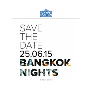 BANGKOK GARDEN: SAVE THE DATE 25.06.2015 BANGKOK NIGHTS