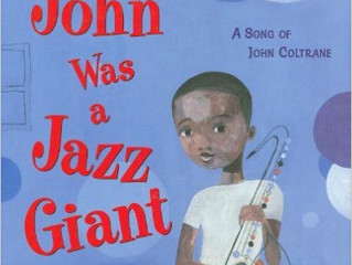 Inspiring Picture Book Biographies: Before John Was a Jazz Giant: A Song of John Coltrane