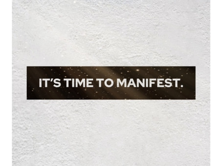 It's Time to Manifest
