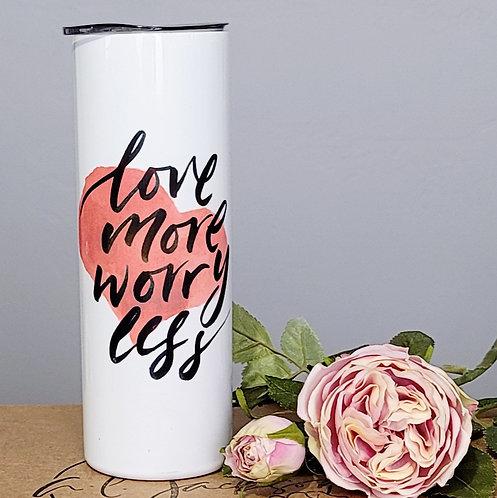 Love More, Worry Less 20 oz Skinny Tumbler