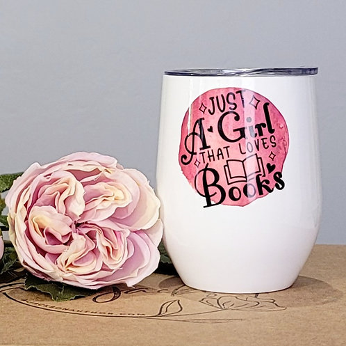 Just A Girl That Loves Books Wine Tumbler