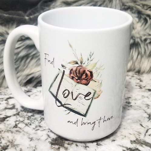 Find Love and Bring it Here Quote Mug