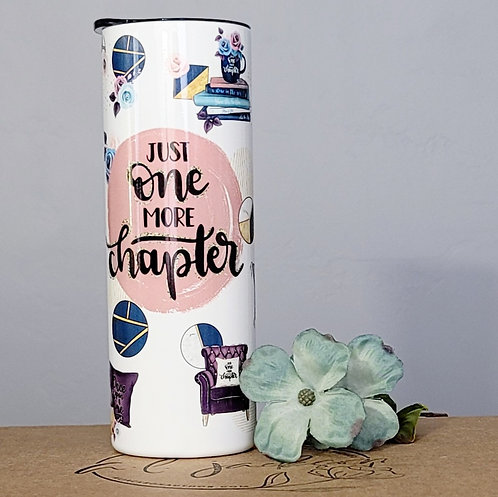 Just One More Chapter 20 oz Skinny Tumbler