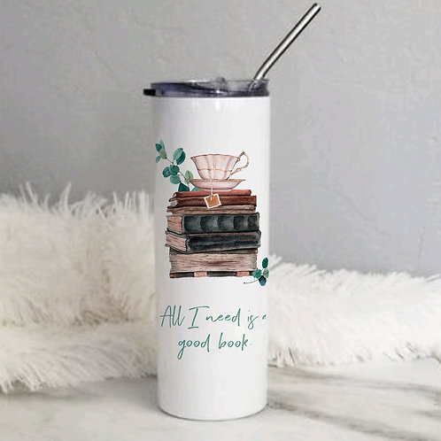 All I Need is a Good Book 20 oz Skinny Tumbler