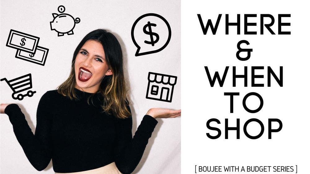8afcb7144b2f Where and When to Shop // Boujee with a Budget Series