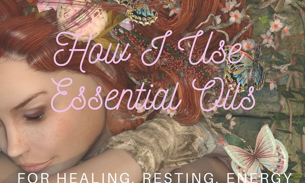 How I Use Essential Oils for Healing, Resting, Energy and Joy