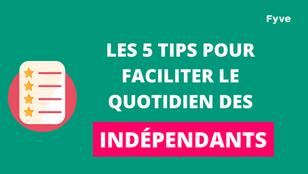 LES 5 TIPS POUR FACILITER LE QUOTIDIEN DES INDÉPENDANTS