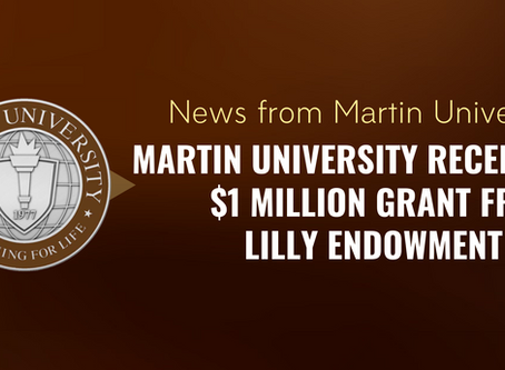 MARTIN UNIVERSITY RECEIVES $1 MILLION GRANT FROM LILLY  ENDOWMENT INC.