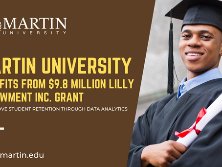 MARTIN UNIVERSITY BENEFITS FROM $9.8 MILLION LILLY ENDOWMENT INC.