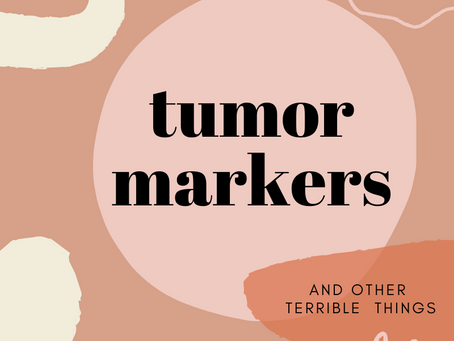 Tumor Markers... and other terrible things