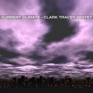 Clark Tracey Sextet; Current Climate