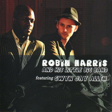Robin Harris and His Little Big Band featuring Gwyn Jay Allen