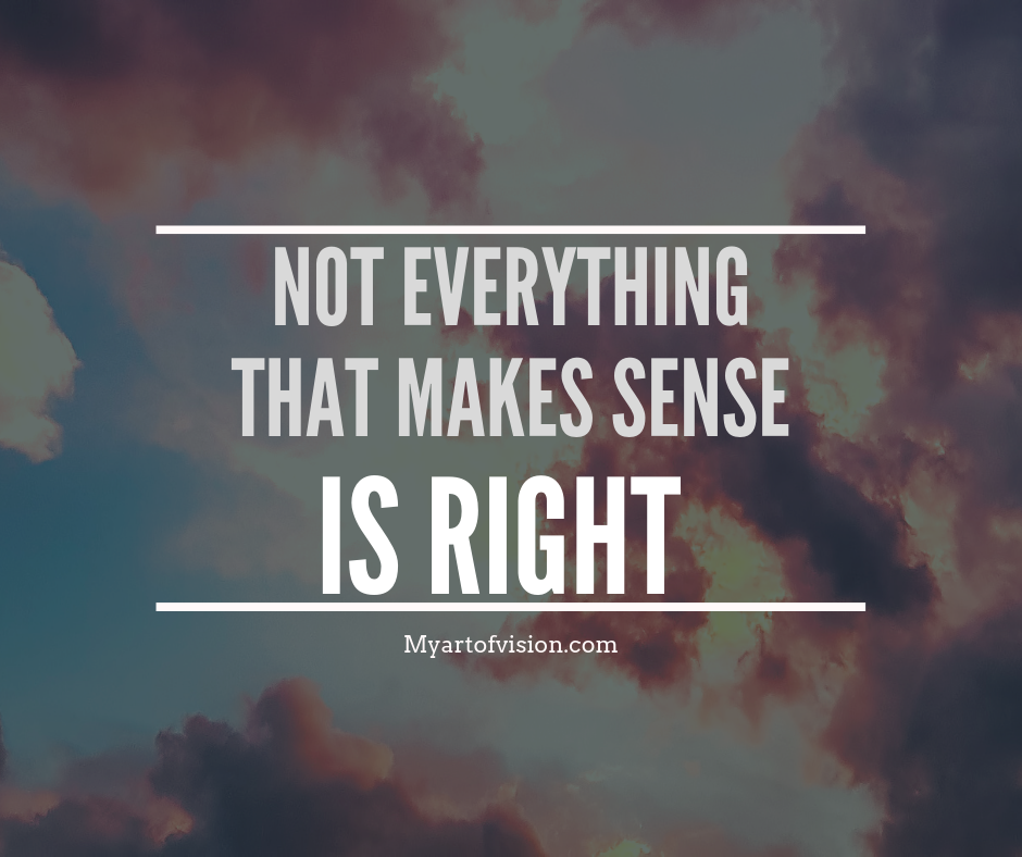 Not everything that makes sense is right