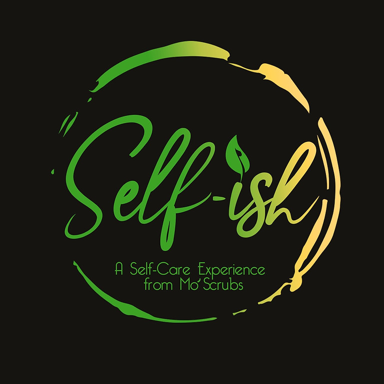 Self-ish: A Self Care Experience by Mo' Scrubs