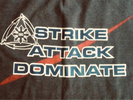 Strike—Attack—Dominate