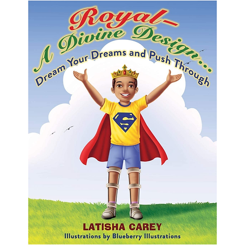 Royal- A Divine Design... Dream Your Dreams and Push Through