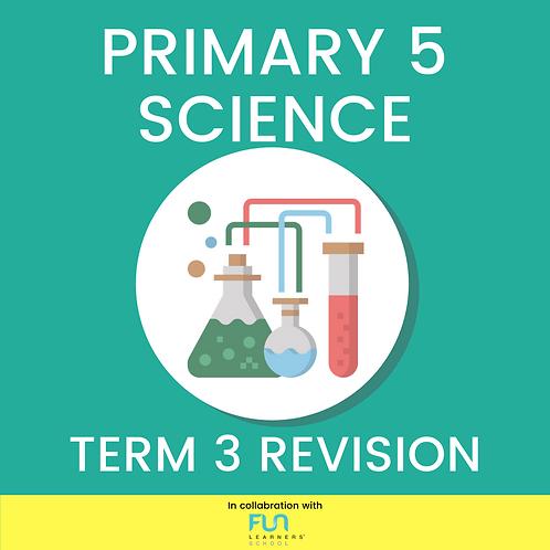 P5 SCI - Term 3 Revision