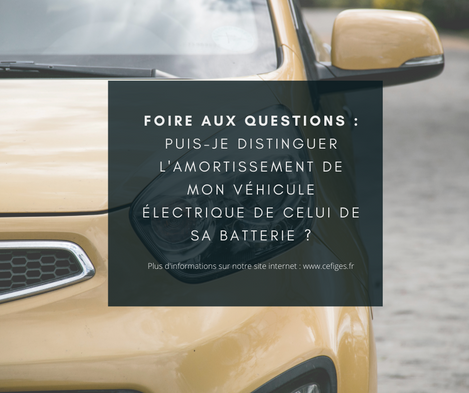FAQ #1 : Puis-je distinguer l'amortissement de mon véhicule électrique de celui de sa batterie ?