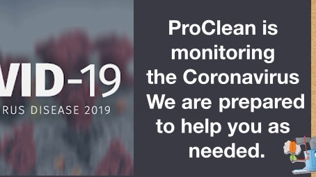 ProClean is monitoring the Coronavirus and We are prepared to help you as needed.