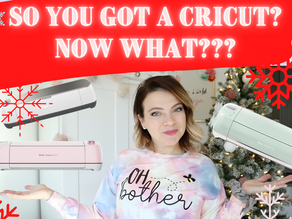 So You Got a Cricut... Now WHAT?