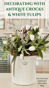 Decorating with Antique Crocks & White Tulips