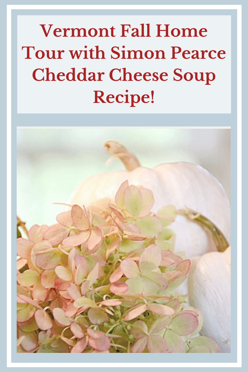 Vermont Fall Home Tour with Simon Pearce Cheddar Cheese Soup Recipe