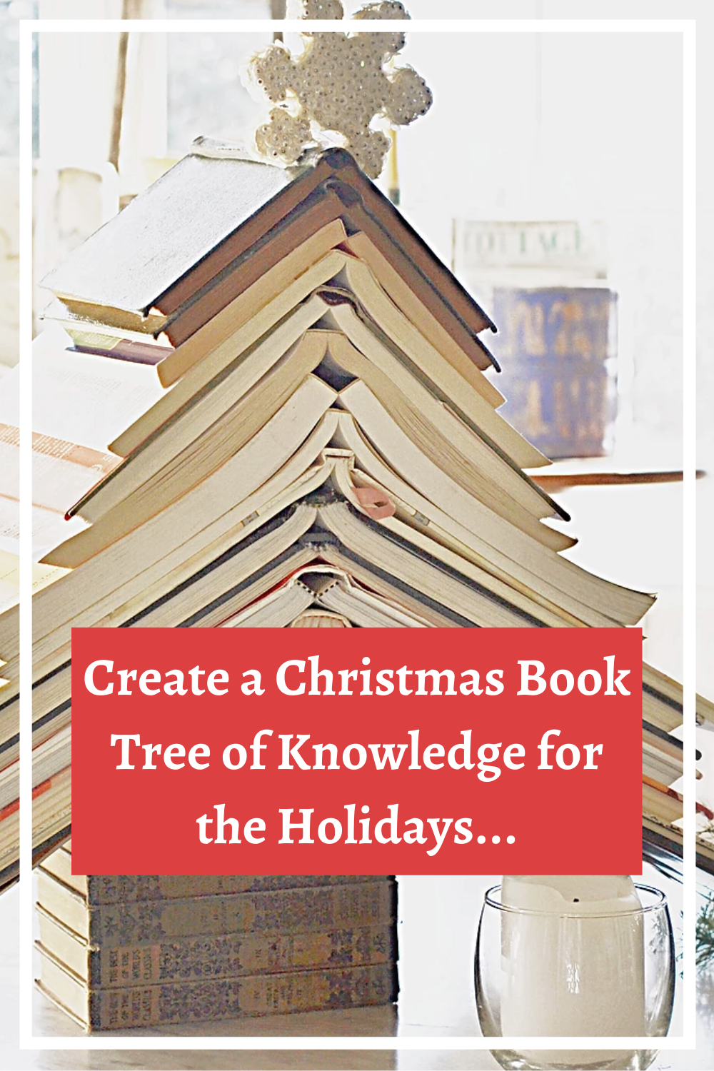 Create a Christmas Book Tree of Knowledge for the Holidays!