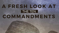 Fresh Look at the Ten Commandments