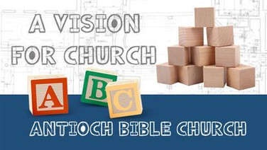 A Vision for Church: Antioch Bible Church
