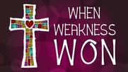 When Weakness Won