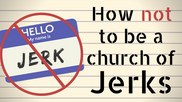 How Not to be a church of Jerks