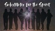 Substitutes for the Spirit