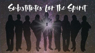 Substitutes for the Spirit