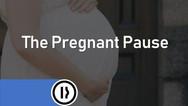 Pregnant Pause