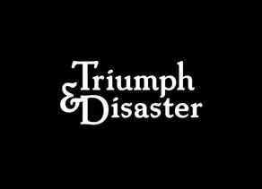 Triumph & Disaster: