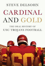 """""""Cardinal and Gold, The Oral History of USC Trojans Football"""" by Steve Delsohn, founder and president of Delsohn Strategies"""