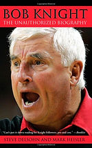 """""""Bob Knight, The Unauthorized Biography"""" by Steve Delsohn, founder and president of Delsohn Strategies"""