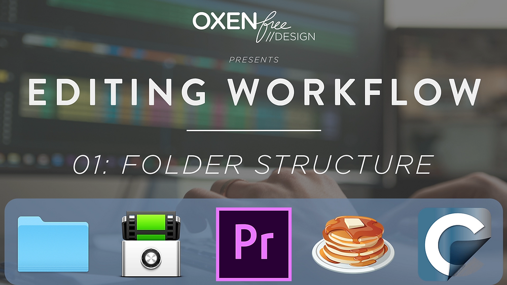 Oxenfree Design Presents Editing Workflow: Episode 01 - Folder Structure