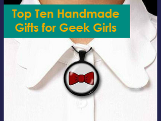 Top Ten Handmade Gifts for Geek Girls on Etsy