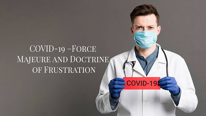 COVID 19: force majeure or Doctrine of Frustration