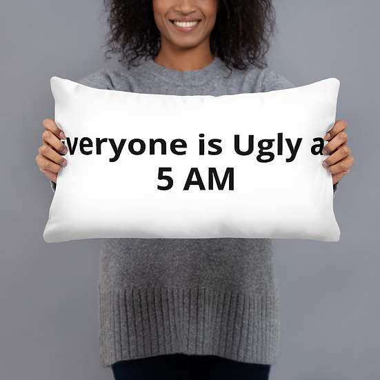 Everyone is Ugly at 5 AM Basic Pillow