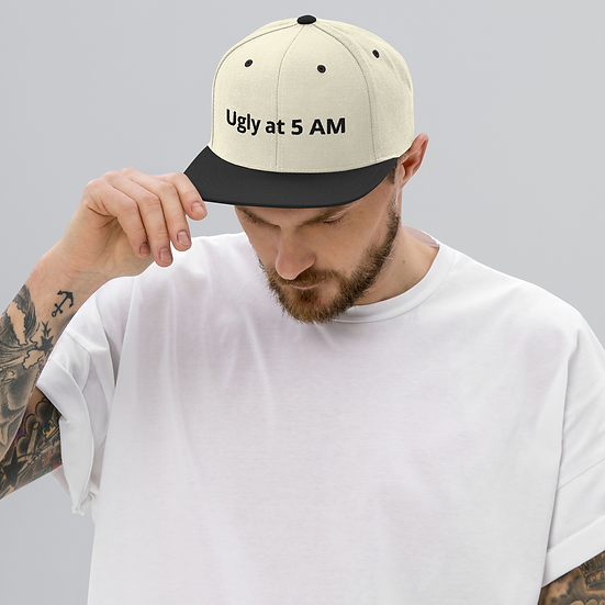 Everyone is Ugly at 5 AM Snapback Hat