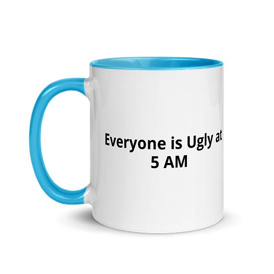 Everyone is Ugly at 5 AM Mug with Color Inside