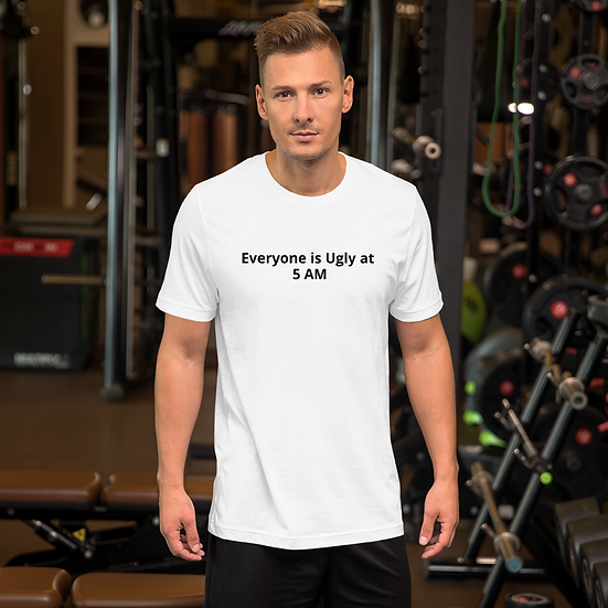 Everyone is Ugly at 5 AM Short-Sleeve Unisex T-Shirt