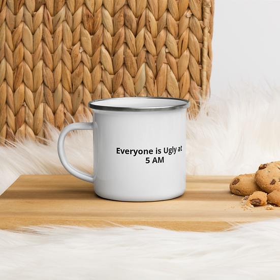 Everyone is Ugly at 5 AM Enamel Mug