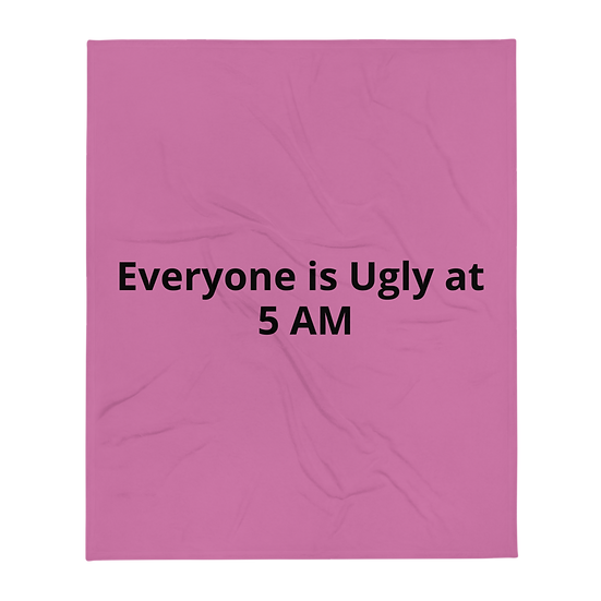 """Everyone is Ugly at 5 AM """"Lady"""" Throw Blanket"""